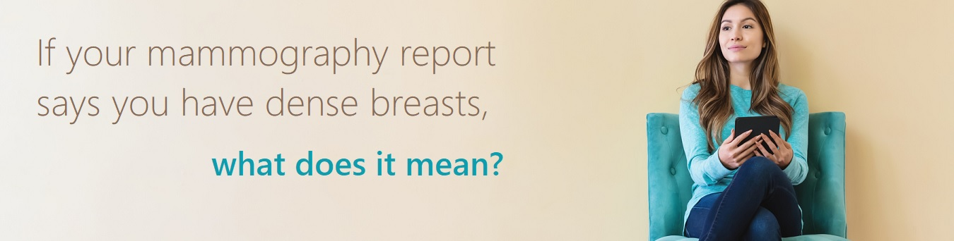 If your mammography report says you have dense breasts, what does it mean?