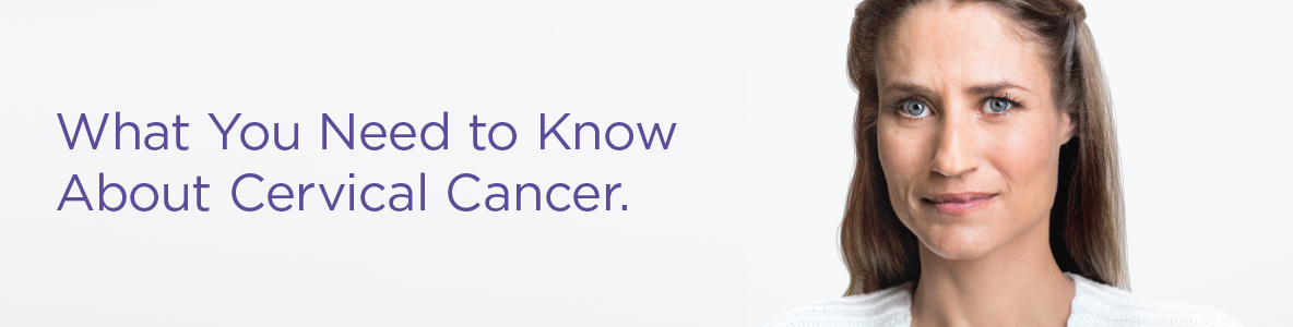 What You Need to Know About Cervical Cancer