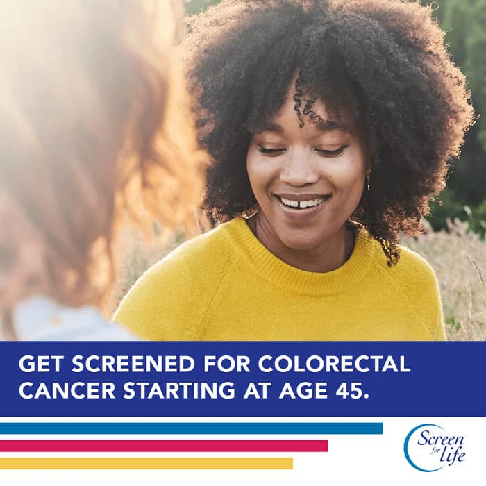 Get screened for colorectal cancer starting at age 45.