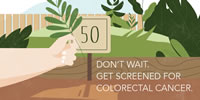 Don't wait. Get screened for colorectal cancer.