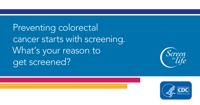 Preventing colorectal cancer starts with screening. What's your reason to get screened?