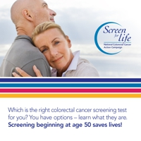 Which is the right colorectal cancer screening test for you? You have options; learn what they are. Screening beginning at age 50 saves lives!
