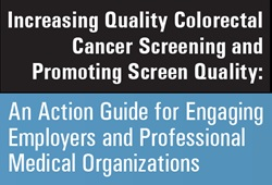 Increasing Quality Colorectal Cancer Screening and Promoting Screen Quality: An Action Guide for Engaging Employers and Professional Medical Organizations