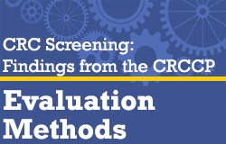 CRC Screening: Findings from the CRCCP: Evaluation Methods.