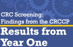 CRC Screening: Findings from the CRCCP: Results from Year One.