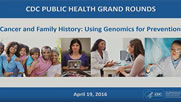 Cancer and Family History: Using Genomics for Prevention Grand Rounds