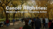 Cancer Registries: Measuring Progress. Targeting Action.