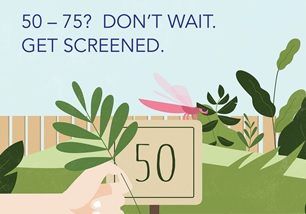 50 to 75? Don't wait. Get screened.
