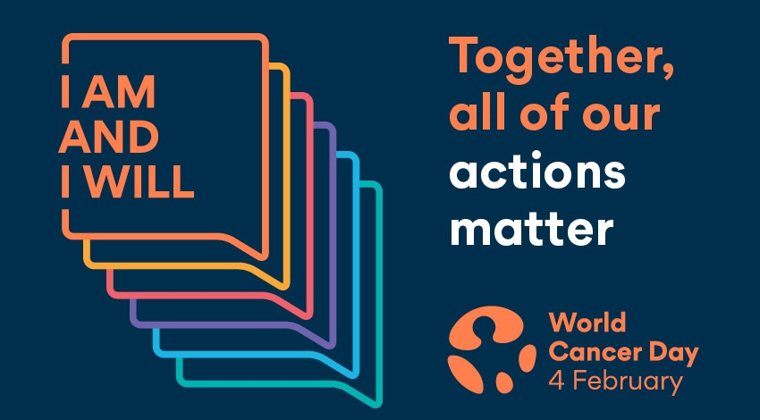 I AM AND I WILL: Together, all of our actions matter. World Cancer Day, 4 February