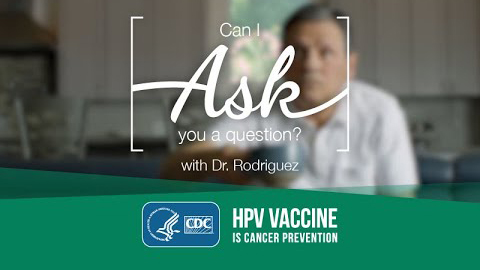 Can I ask you a question? With Dr. Rodriguez. HPV Vaccine is Cancer Prevention.