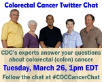 Colorectal Cancer Twitter Chat: CDC's experts answer your questions about colorectal (colon) cancer on Tuesday, March 26 at 1 P.M. Eastern Daylight Time. Join us at hashtag number sign C.D.C. Cancer Chat