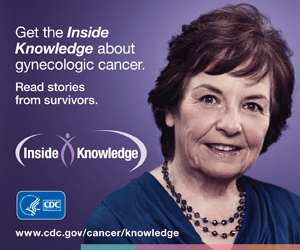 Get the Inside Knowledge about gynecologic cancer. Read stories from survivors.