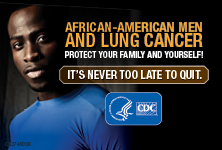African-American Men and Lung Cancer: Protect Your Family and Yourself! It's never too late to quit.