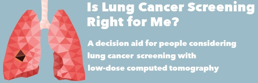 Is Lung Cancer Screening Right for Me? A decision aid for people considering lung cancer screening with low-dose computed tomography