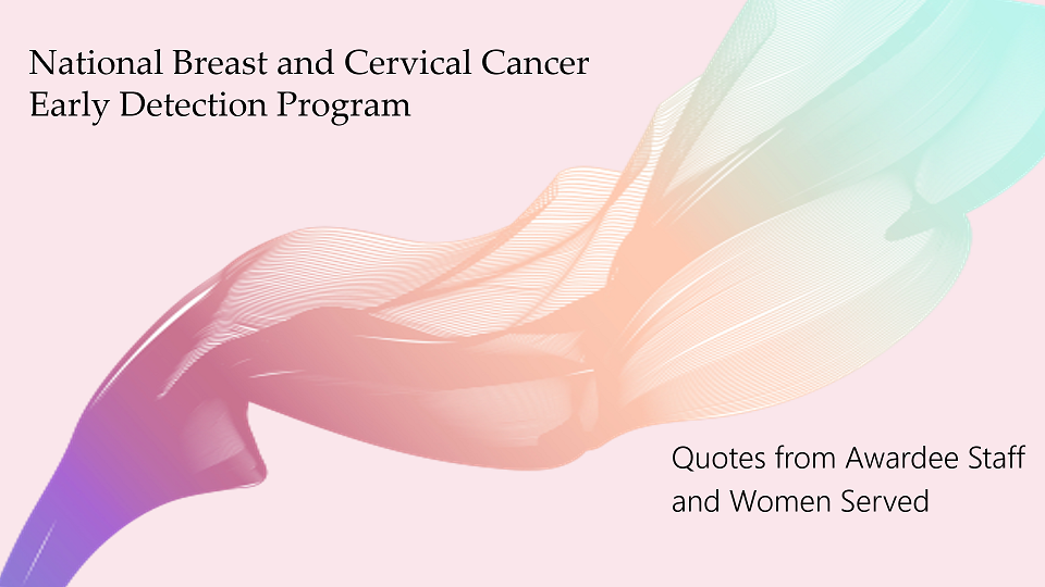 National Breast and Cervical Cancer Early Detection Program: Quotes from Awardee Staff and Women Served