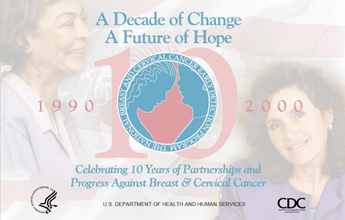 A Decade of Change. A Future of Hope. Celebrating 10 Years of Partnerships and Progress Against Breast and Cervical Cancer.