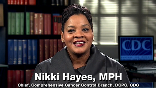Nikki Hayes, Chief, Comprehensive Cancer Control Branch
