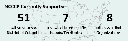NCCCP Currently Supports All 50 States and the District of Columbia, 7 U.S.-Associated Pacific Islands/Territories, and 8 Tribes and Tribal Organizations