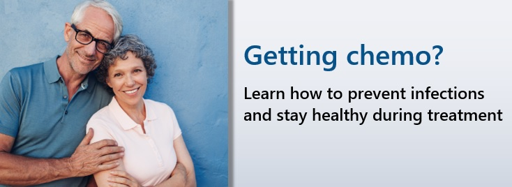 Getting chemo? Learn how to prevent infections and stay healthy during treatment