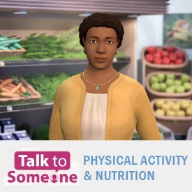 Talk to Someone: Physical Activity and Nutrition