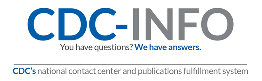 Graphic: CDC-INFO You have questions? We have answers. CDC's national contact center and publications fulfillment system