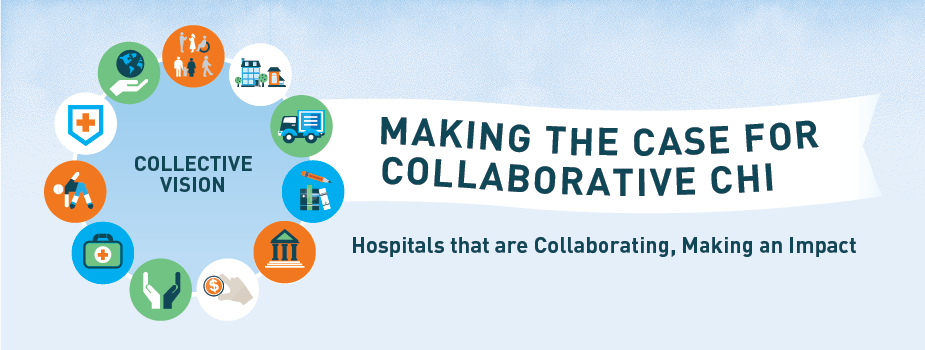 "A banner image titled, ""Making the Case for Collaborative CHI: Hospitals that are Collaborating, Making an Impact."" To the left of the title are icons of various community stakeholders surrounding the words, ""Collective Vision."""