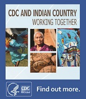 CDC and Indian Country Working Together. Find out more.