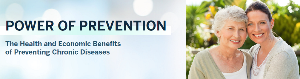 Power of Prevention. The Health and Economic Benefits of Preventing Chronic Diseases