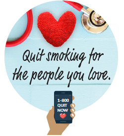 Quit smoking for the people you love. 1-800-Quit-Now