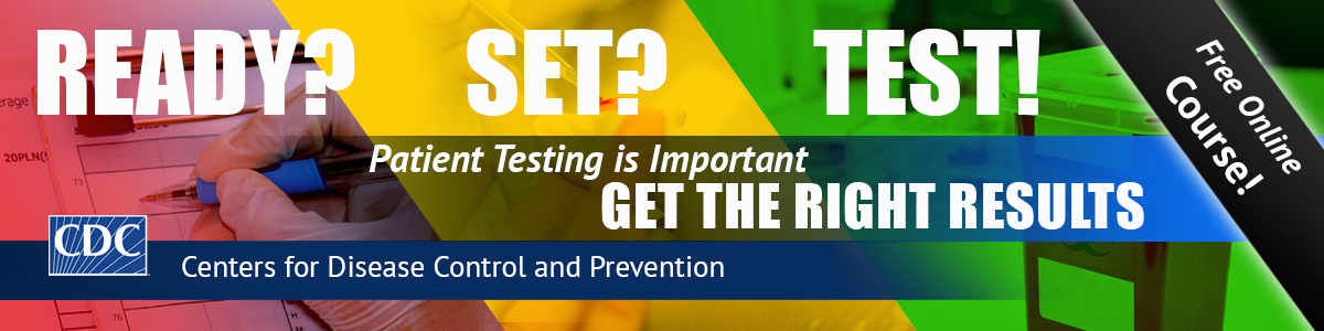 Ready? Set? Test! Patient Testing is Important. Get the Right Results