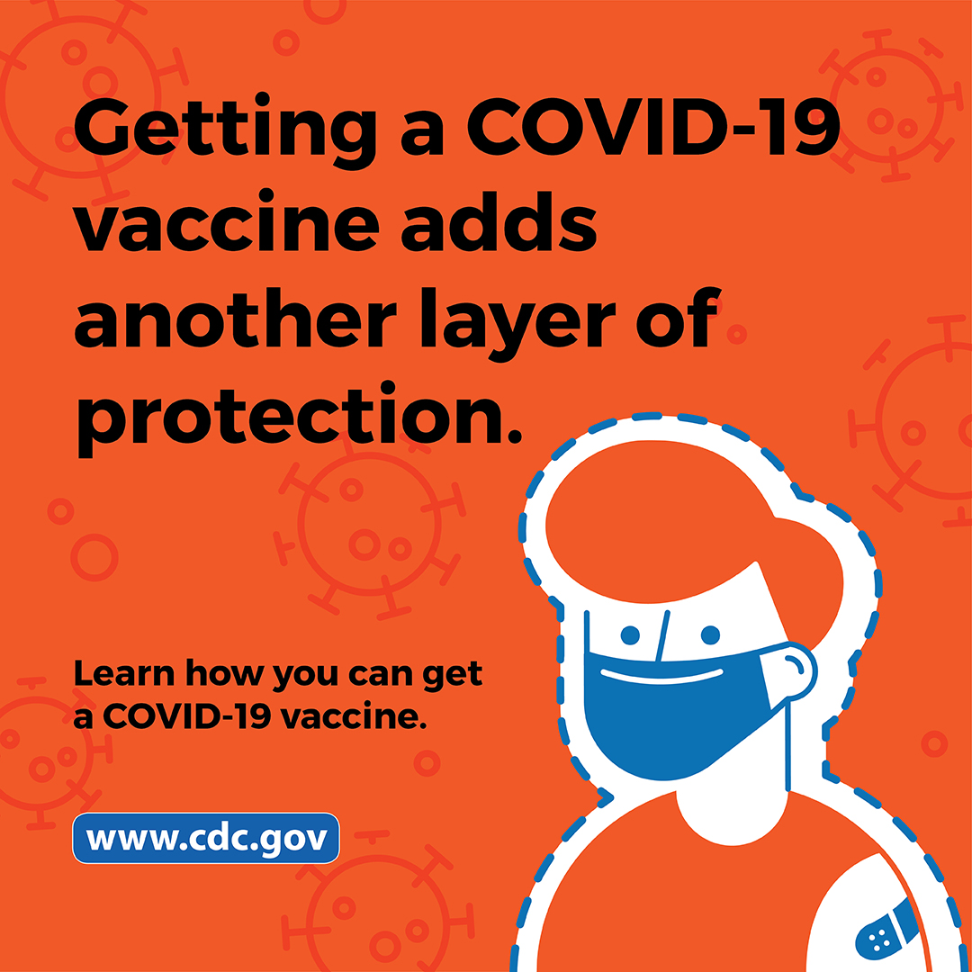Getting a COVID-19 vaccine adds another layer of protection.