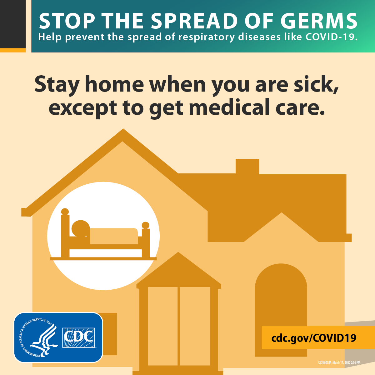 Stop the Spread of Germs. Help prevent the spread of respiratory diseases like COVID-19. Stay home when you are sick, except to get medical care.