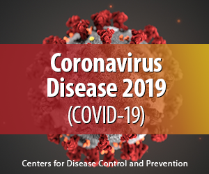 image of Coronavirus Disease 2019 (COVID-19). Click to visit the CDC's COVID-19 website.