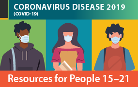 Coronavirus Disease 2019: Resources for People 15-21