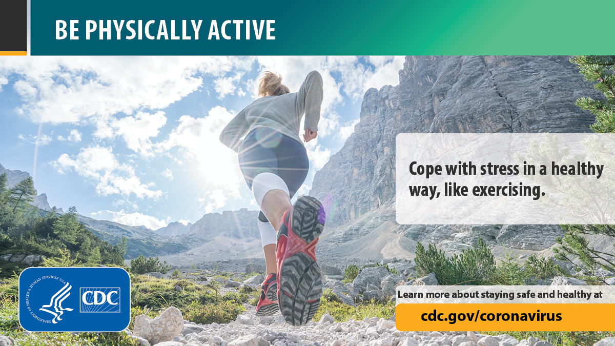 Be physically active. Cope with stress in a healthy way, like exercising. Learn more about staying safe and healthy at cdc.gov/coronavirus.