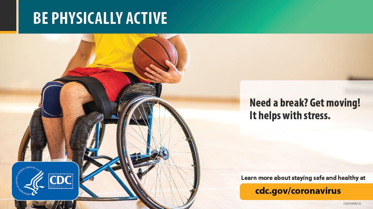 Be physically active. Need a break? Get moving! It helps with stress. Learn more about staying safe and healthy at cdc.gov/coronavirus.