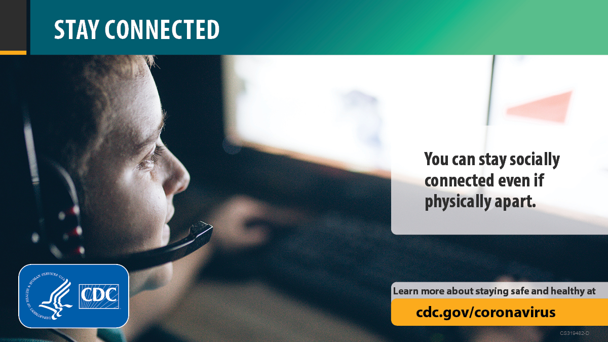 Stay connected. You can stay socially connected even if physically apart. Learn more about staying safe and healthy at cdc.gov/coronavirus.