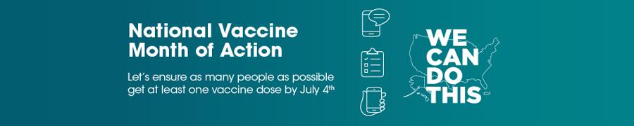 Tháng Hành Động Vắc-xin Toàn Quốc: Hãy bảo đảm có càng nhiều người được tiêm ít nhất một liều vắc-xin trước ngày {[0]} tháng 7 càng tốt. Chúng ta có thể làm được điều này!