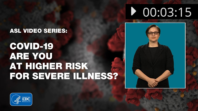 thumbnail for ASL Video Series: COVID-19: Are You at Higher Risk for Severe Illness?