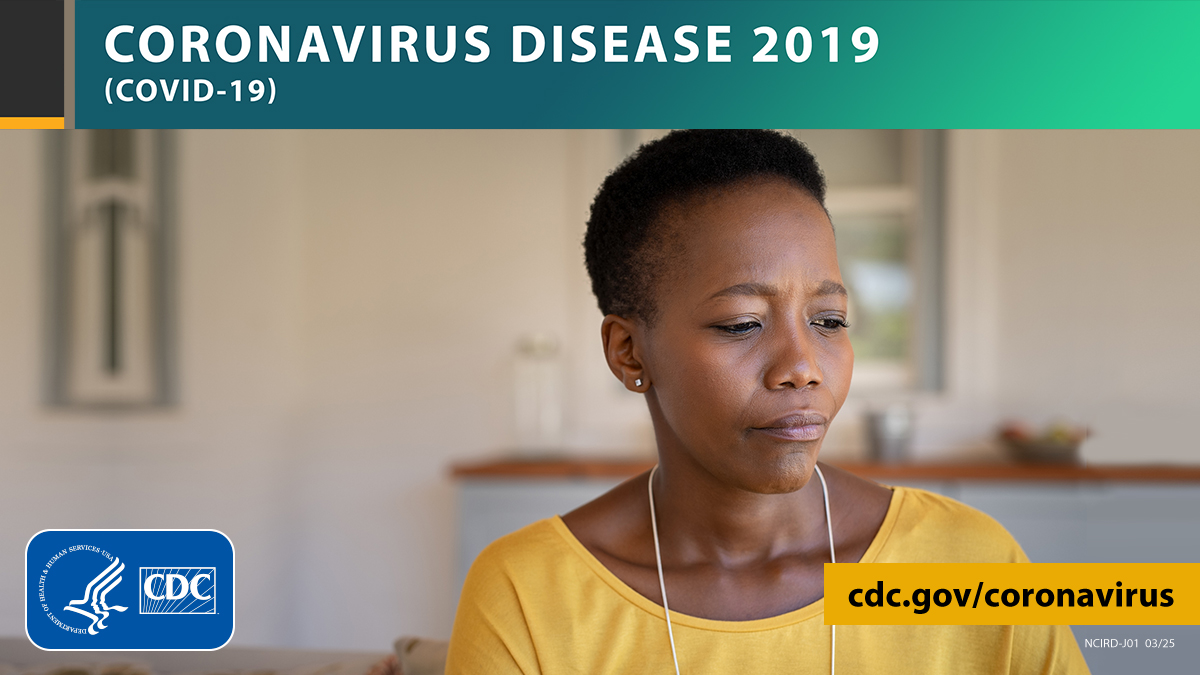 Photo of a woman with a concerned look with the text CORONAVIRUS DISEASE 2019 (COVID-19), site URL, and CDC logo.