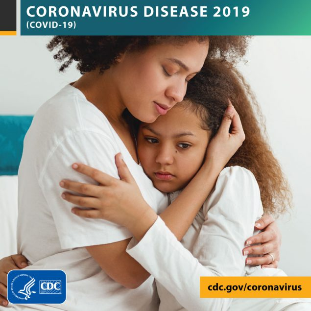 Photo of woman hugging child with the text CORONAVIRUS DISEASE 2019 (COVID-19), site URL, and CDC logo.