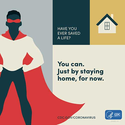 Graphic showing a man with a cape with text, Have you ever saved a life? You can. Just by staying home, for now.
