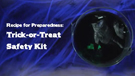Recipe for Preparedness Trick or Treat Safety Kit