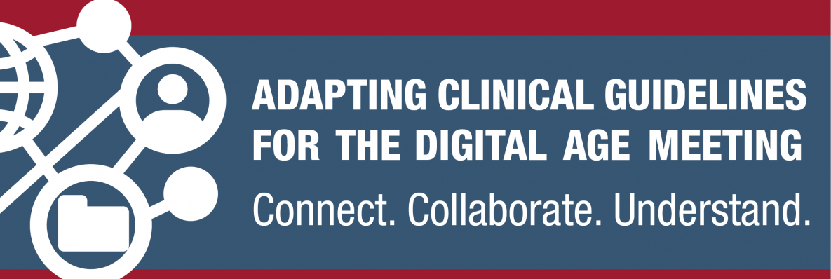 Adapting Clinical Guidelines for the dgital age meeting, Connect, Collaborate, Understand