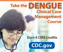 Advertisement image for Dengue Clinical Case Management course. Take the Dengue Clinical Case Management Course. Earn 4 CME credits