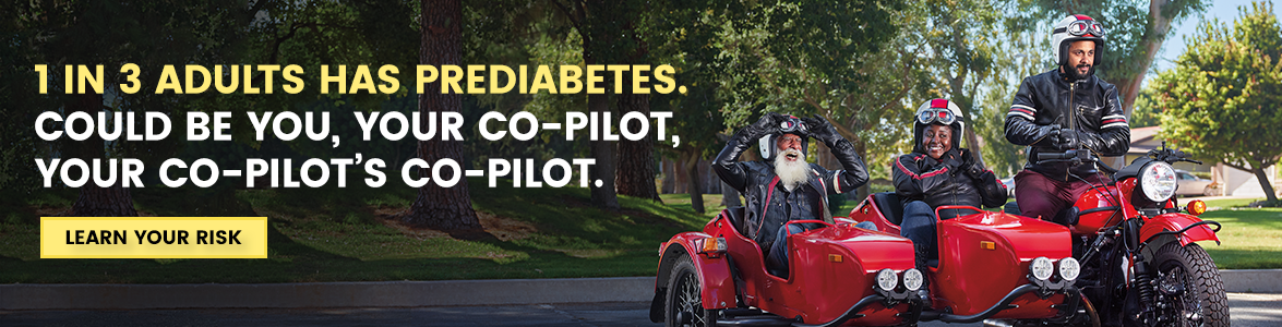 1 in 3 adults has prediabetes. Could be you, your co-pilot, your co-pilot's co-pilot.