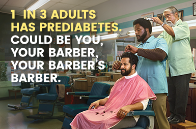 1 in 3 adults has prediabetes. Could be you, your barber, your barber's barber.