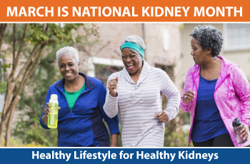 March is national kidney month. Healthy lifestyle for healthy kidneys.