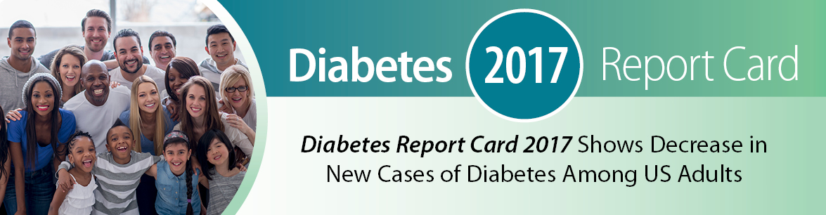 Diabetes Report Card 2017 Shows Decrease in new cases of diabetes among US adults