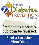 National Diabetes Prevention Program. Prediabetes is serious, but it can be reversed. Find a location near you.